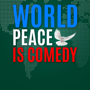 World Peace is Comedy